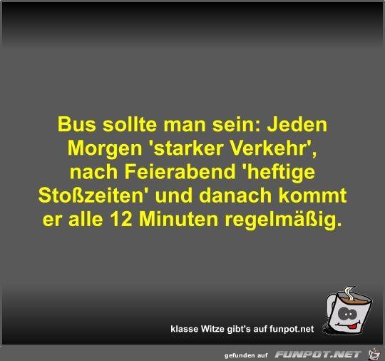 Bus sollte man sein