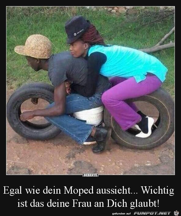 egal wie dein Moped aussieht......