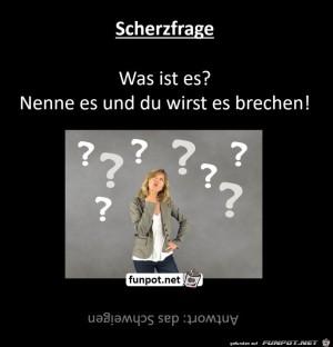 Scherzfrage:-was-ist-es?-Nenne-es-und-du-wirst-es-brechen.jpg auf www.funpot.net