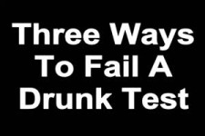 Three Ways To Fail A Drunk Test