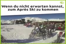 Wenn du nicht erwarten kannst, zum Apres Ski zu kommen