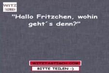 Hallo Fritzchen, wohin geht es denn?