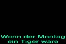 Wenn der Montag ein Tiger wäre...