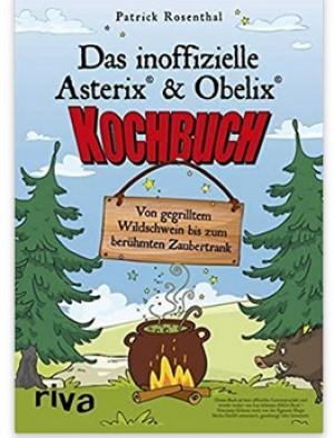 Das inoffizielle Asterix -&-Obelix -Kochbuch!